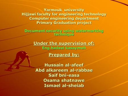 Yarmouk university Hijjawi faculty for engineering technology Computer engineering department Primary Graduation project Document security using watermarking.