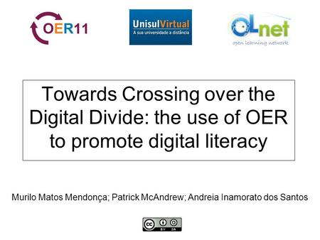 Towards Crossing over the Digital Divide: the use of OER to promote digital literacy Murilo Matos Mendonça; Patrick McAndrew; Andreia Inamorato dos Santos.