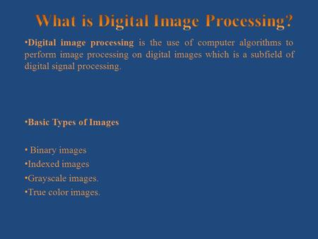 Digital image processing is the use of computer algorithms to perform image processing on digital images which is a subfield of digital signal processing.