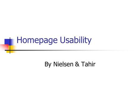 Homepage Usability By Nielsen & Tahir. Communicating the Site's Purpose Show the logo Include a tag line Emphasize your site's value Emphasize high priority.