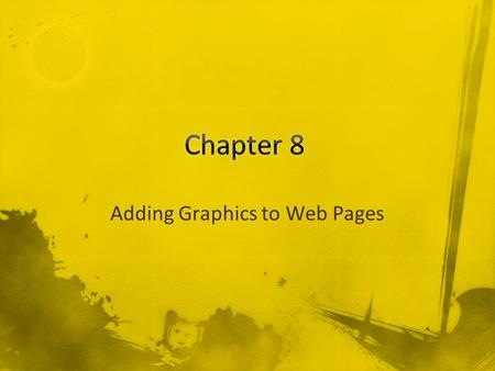 Adding Graphics to Web Pages. CSS does not have any properties specifically aimed at formatting images Use properties you have already learned, i.e.,