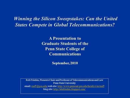 Winning the Silicon Sweepstakes: Can the United States Compete in Global Telecommunications? Rob Frieden, Pioneers Chair and Professor of Telecommunications.