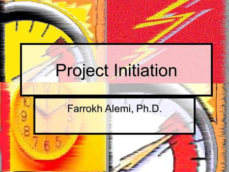 Project Initiation Farrokh Alemi, Ph.D.. Course on Project Management Project Phases 1. Initiation 2. Planning 3. Execution 4. Controlling 5. Closing.