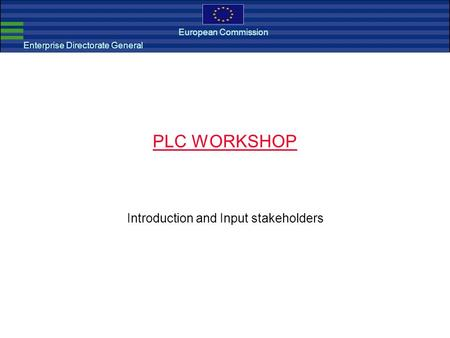 European Commission EMC Directive Enterprise Directorate General European Commission PLC WORKSHOP Introduction and Input stakeholders.