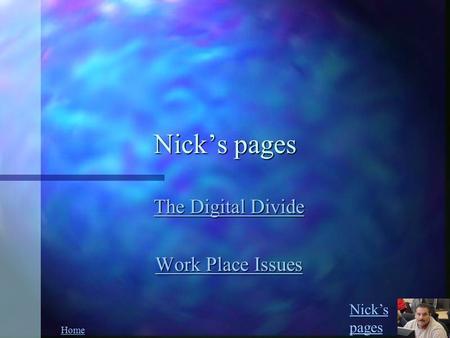 Nick's pages The Digital Divide The Digital Divide Work Place Issues Work Place Issues Home Nick's pages.