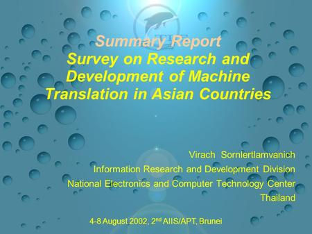 Summary Report Survey on Research and Development of Machine Translation in Asian Countries Virach Sornlertlamvanich Information Research and Development.