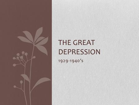 1929-1940's THE GREAT DEPRESSION Black Tuesday October 29, 1929 The stock market crashed further than ever before. This was the end of the great economic.