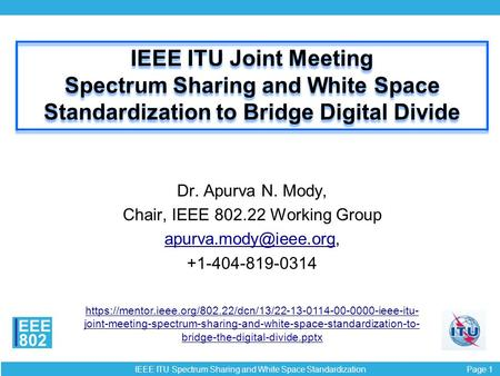 Page 1 IEEE ITU Spectrum Sharing and White Space Standardization EEE 802 IEEE ITU Joint Meeting Spectrum Sharing and White Space Standardization to Bridge.