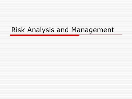 Risk Analysis and Management. Reactive Risk Management Project team reacts to risks when they occur. More commonly, the software team does nothing about.