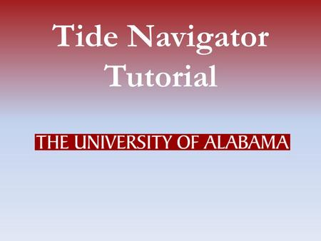 Tide Navigator Tutorial Sign into myBama Opening Tide Navigator Click on either the Employee or Faculty Tab. In the Banner Self-Service channel, click.