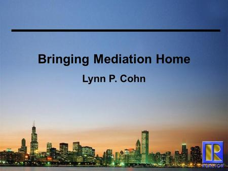 Bringing Mediation Home Lynn P. Cohn. Explaining Mediation  voluntary  a private process in which a neutral party helps people resolve disputes  getting.