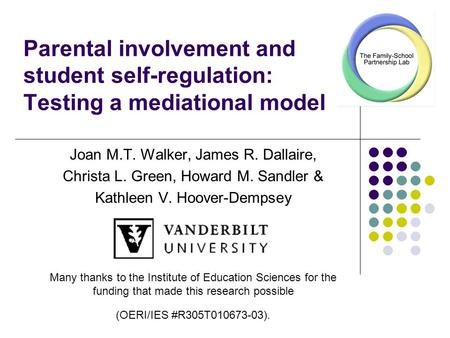 Parental involvement and student self-regulation: Testing a mediational model Joan M.T. Walker, James R. Dallaire, Christa L. Green, Howard M. Sandler.