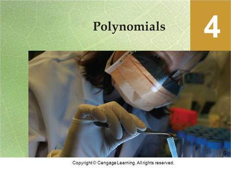 Copyright © Cengage Learning. All rights reserved. Polynomials 4.