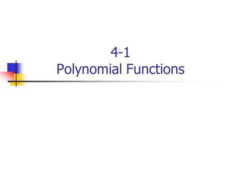 4-1 Polynomial Functions. Objectives Determine roots of polynomial equations. Apply the Fundamental Theorem of Algebra.
