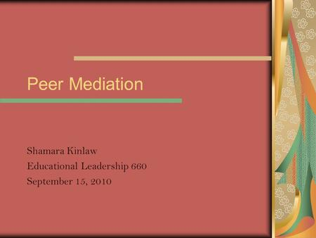 Peer Mediation Shamara Kinlaw Educational Leadership 660 September 15, 2010.