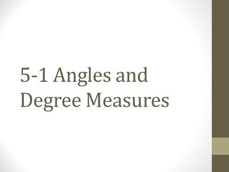 5-1 Angles and Degree Measures. Angles Angles can be formed by rotating a ray around a fixed endpoint, called the vertex.