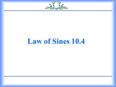 Law of Sines 10.4 1.