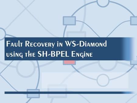 Fault Recovery in WS-Diamond using the SH-BPEL Engine.