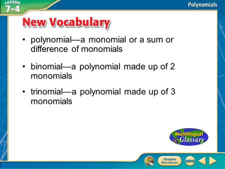 Vocabulary polynomial—a monomial or a sum or difference of monomials binomial—a polynomial made up of 2 monomials trinomial—a polynomial made up of 3 monomials.
