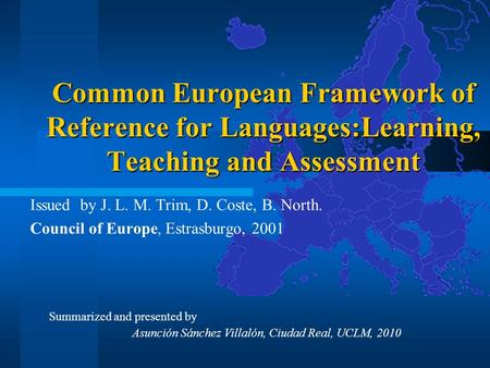 Common European Framework of Reference for Languages:Learning, Teaching and Assessment Issued by J. L. M. Trim, D. Coste, B. North. Council of Europe,