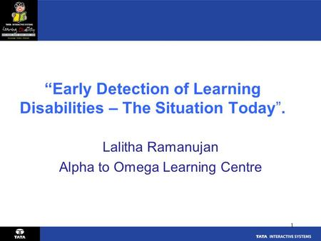 """Early Detection of Learning Disabilities – The Situation Today"". Lalitha Ramanujan Alpha to Omega Learning Centre 1."