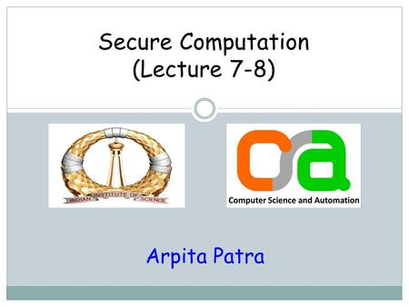 Secure Computation (Lecture 7-8) Arpita Patra. Recap >> (n,t)-Secret Sharing (Sharing/Reconstruction) > Shamir Sharing > Lagrange's Interpolation for.