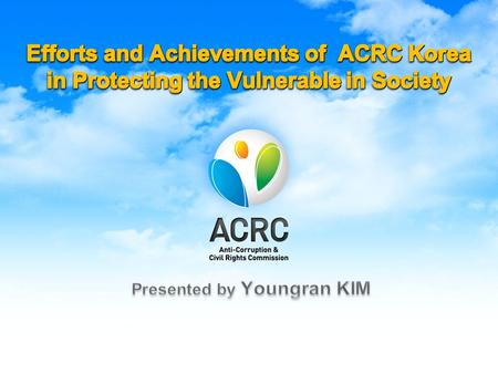 Tradition to hear grievances dates back 600 years Ombudsman of Korea, KICAC & AAC run separately until 2008 Their merger created today's ACRC Korea Now.