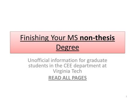 Finishing Your MS non-thesis Degree Unofficial information for graduate students in the CEE department at Virginia Tech READ ALL PAGES 1.