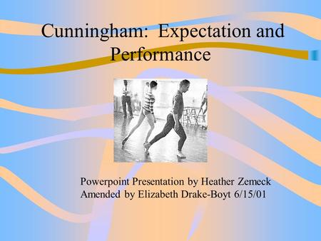 Cunningham: Expectation and Performance Powerpoint Presentation by Heather Zemeck Amended by Elizabeth Drake-Boyt 6/15/01.