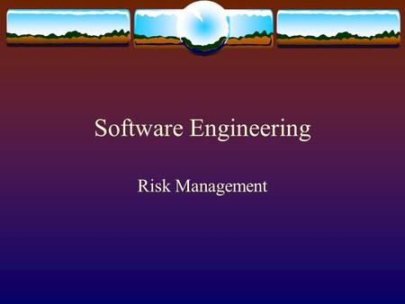 Software Engineering Risk Management. Understanding Risks Risks involve :  Uncertainty – there are no 100% probable risks  Loss – if the risk becomes.