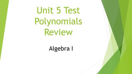Unit 5 Test Polynomials Review Algebra I. 1. Find the degree of a monomial: a) 2 b) 4 c) 6 d) 7 2a 2 b 4 c.