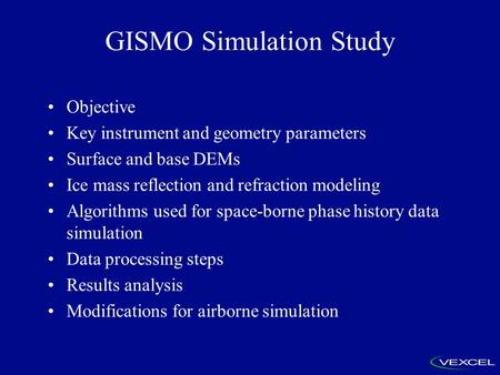 GISMO Simulation Study Objective Key instrument and geometry parameters Surface and base DEMs Ice mass reflection and refraction modeling Algorithms used.