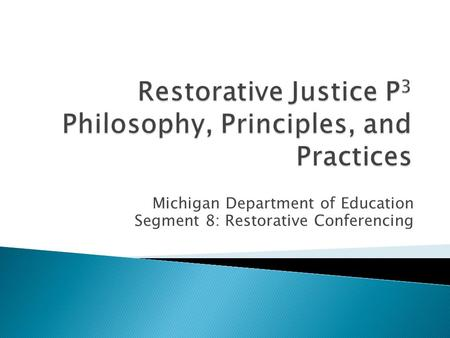 Michigan Department of Education Segment 8: Restorative Conferencing.