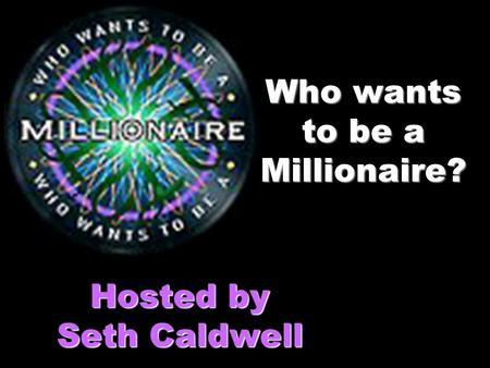 Who wants to be a Millionaire? Hosted by Seth Caldwell.