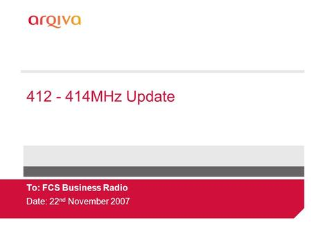 412 - 414MHz Update To: FCS Business Radio Date: 22 nd November 2007.