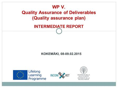 KOKEMÄKI, 08-09.02.2015 WP V. Quality Assurance of Deliverables (Quality assurance plan) INTERMEDIATE REPORT.