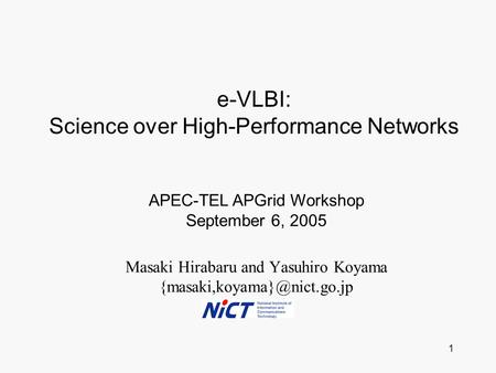 1 Masaki Hirabaru and Yasuhiro Koyama APEC-TEL APGrid Workshop September 6, 2005 e-VLBI: Science over High-Performance Networks.