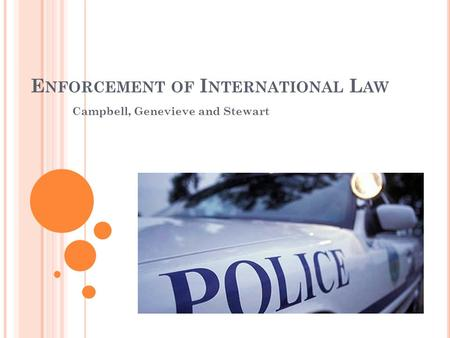 E NFORCEMENT OF I NTERNATIONAL L AW Campbell, Genevieve and Stewart.