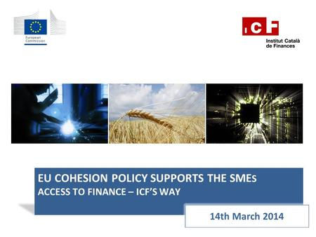 EU COHESION POLICY SUPPORTS THE SME S ACCESS TO FINANCE – ICF'S WAY.