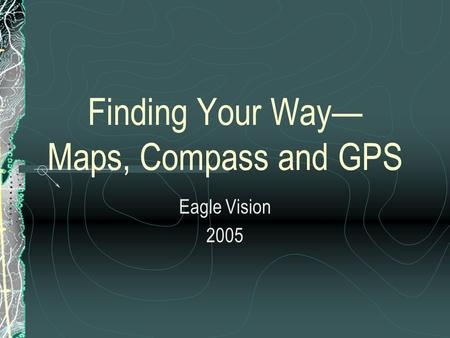Finding Your Way— Maps, Compass and GPS Eagle Vision 2005.