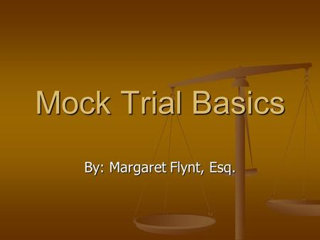 By: Margaret Flynt, Esq. Mock Trial Basics. The Purpose of Law.