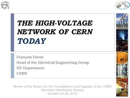 Review of the Project for the Consolidation and Upgrade of the CERN Electrical Distribution System October 24-26, 2012 THE HIGH-VOLTAGE NETWORK OF CERN.