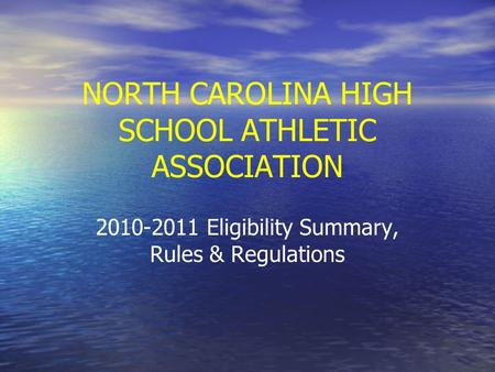 NORTH CAROLINA HIGH SCHOOL ATHLETIC ASSOCIATION 2010-2011 Eligibility Summary, Rules & Regulations.