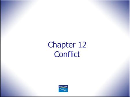 Chapter 12 Conflict. Human Behavior in Organizations, 2 nd Edition Rodney Vandeveer and Michael Menefee © 2010 Pearson Education, Upper Saddle River,