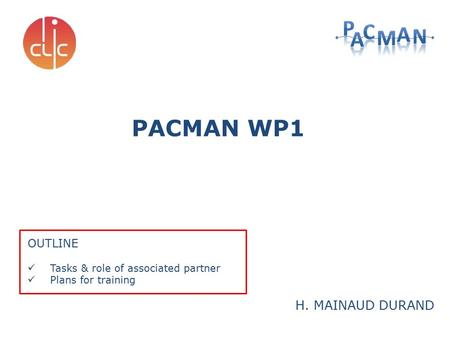 H. MAINAUD DURAND PACMAN WP1 OUTLINE Tasks & role of associated partner Plans for training.