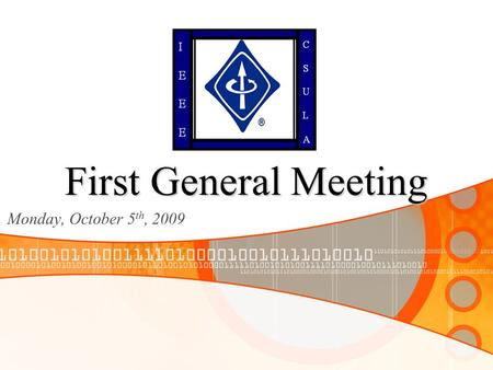 First General Meeting Monday, October 5 th, 2009.