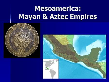 Mesoamerica: Mayan & Aztec Empires. Climate of Mesoamerica Warm Temperatures Warm Temperatures Plentiful Rainfall Plentiful Rainfall Rich volcanic soils.