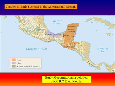 Early Mesoamerican societies, 1200 B.C.E.-1100 C.E. Chapter 6: Early Societies in the Americas and Oceania.