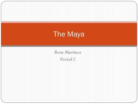 Rene Martinez Period 2 The Maya. Political The Maya Kings timed their accession rituals in tune with the stars and the Milky Way..They celebrated k'atun.