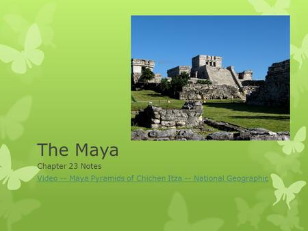The Maya Chapter 23 Notes Video -- Maya Pyramids of Chichen Itza -- National Geographic.